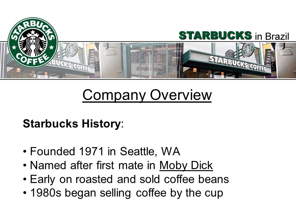 Company Overview Starbucks History: Founded 1971 in Seattle, WA