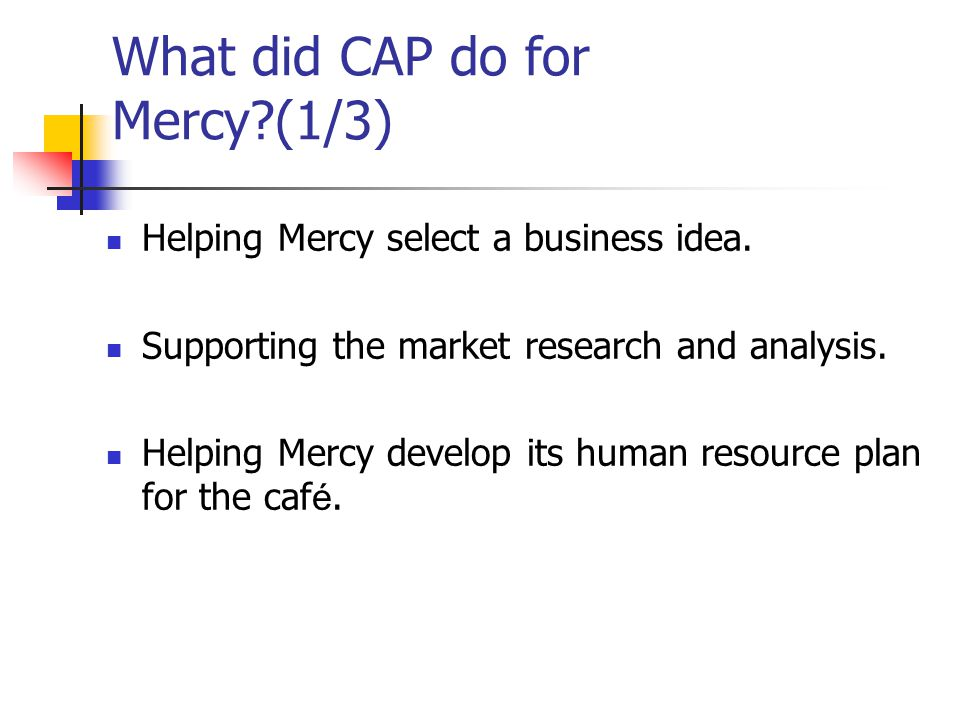 What did CAP do for Mercy (1/3)