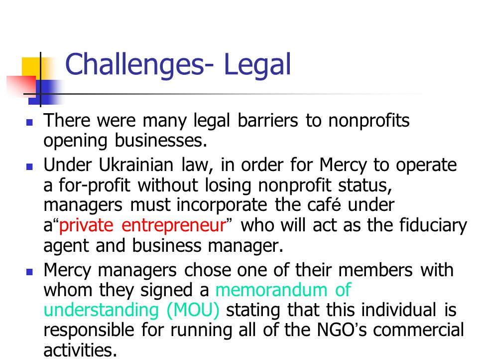 Challenges- Legal There were many legal barriers to nonprofits opening businesses.