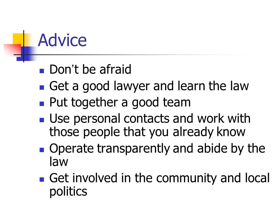 Advice Don't be afraid Get a good lawyer and learn the law