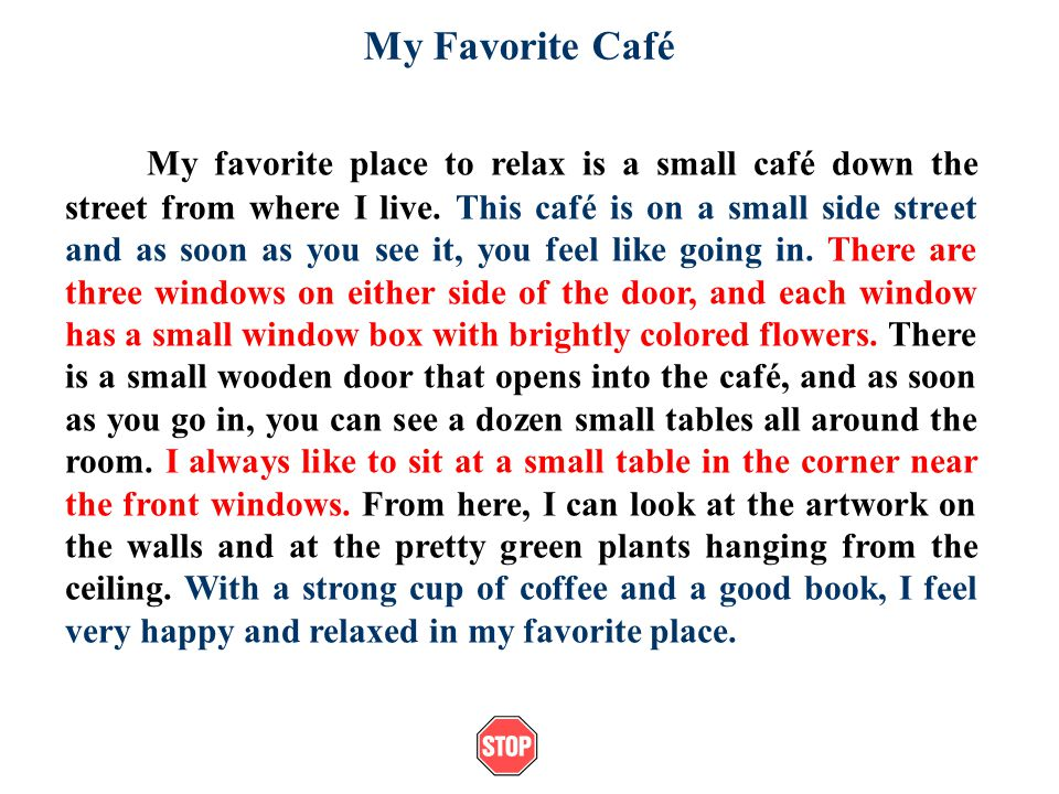 description of my favourite place Original text: descriptive essay: my bedroom my bedroom is my favorite room in my house i enjoy my bedroom because it describes me the things that.