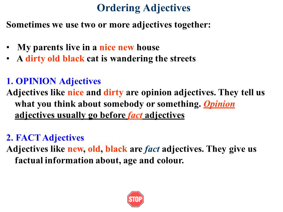 Ordering Adjectives Sometimes we use two or more adjectives together: