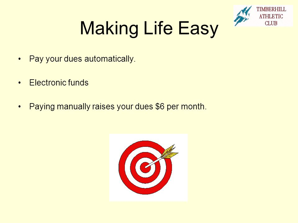 Making Life Easy Pay your dues automatically. Electronic funds