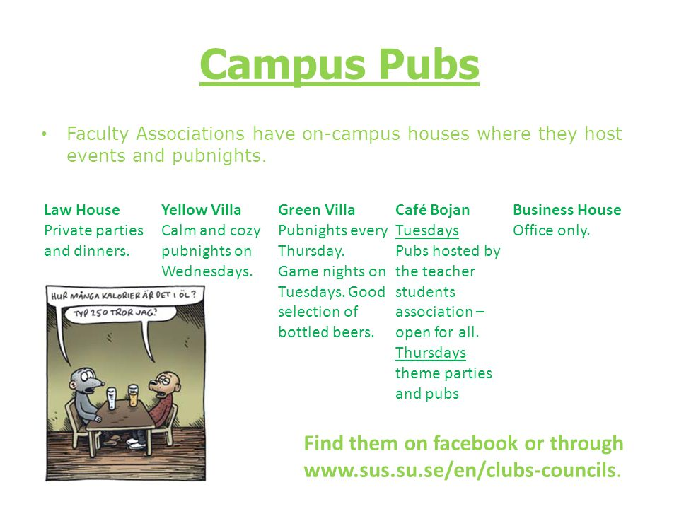 Campus Pubs Faculty Associations have on-campus houses where they host events and pubnights. Law House.