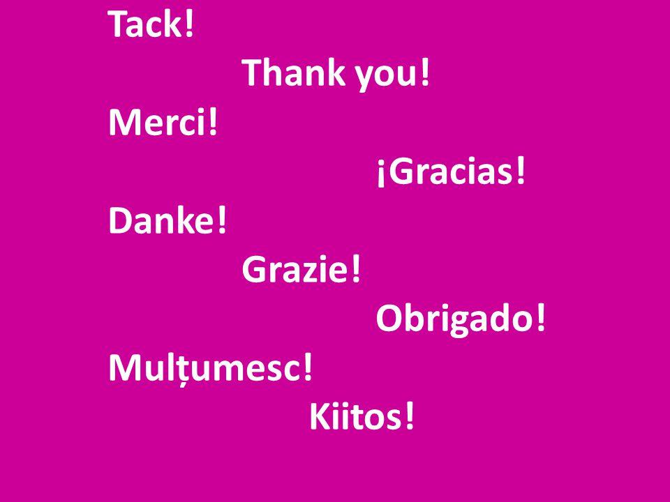 Tack. Thank you. Merci. ¡Gracias. Danke. Grazie. Obrigado. Mulțumesc