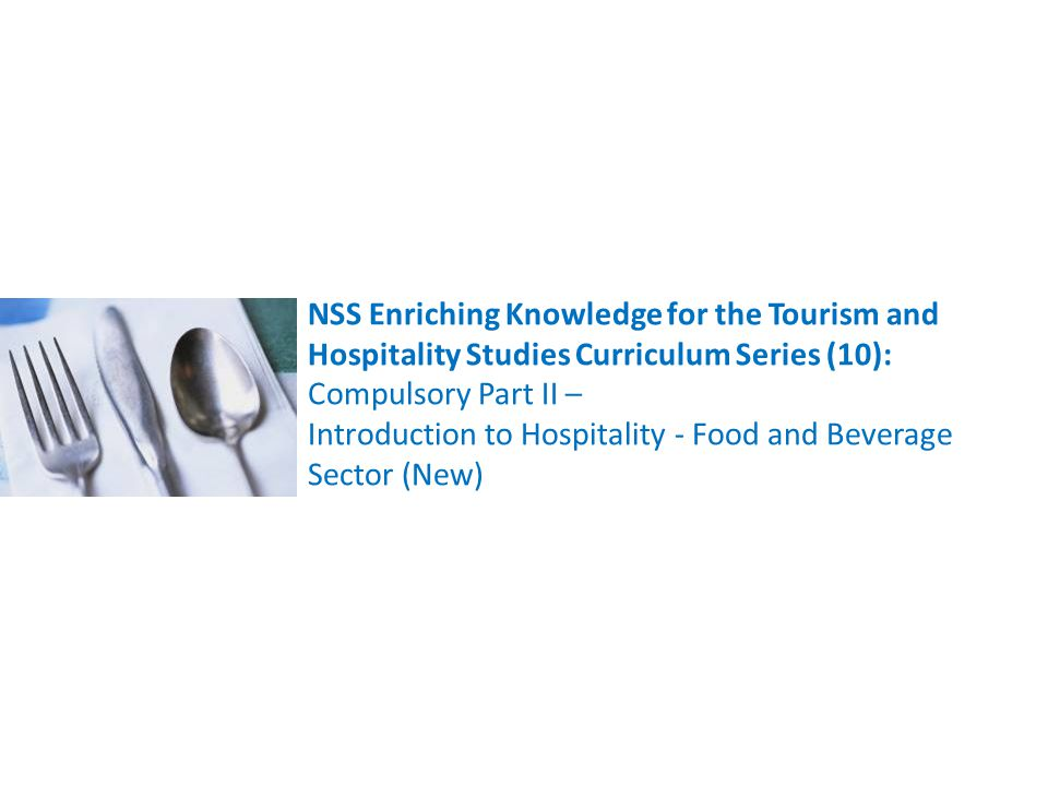 NSS Enriching Knowledge for the Tourism and Hospitality Studies Curriculum Series (10): Compulsory Part II – Introduction to Hospitality - Food and Beverage Sector (New)