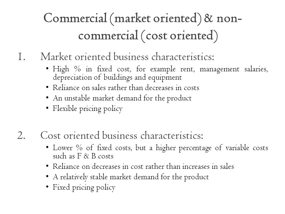 Commercial (market oriented) & non-commercial (cost oriented)