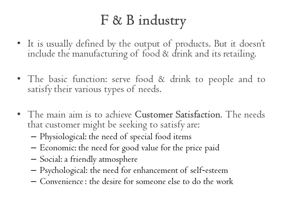 F & B industry It is usually defined by the output of products. But it doesn't include the manufacturing of food & drink and its retailing.