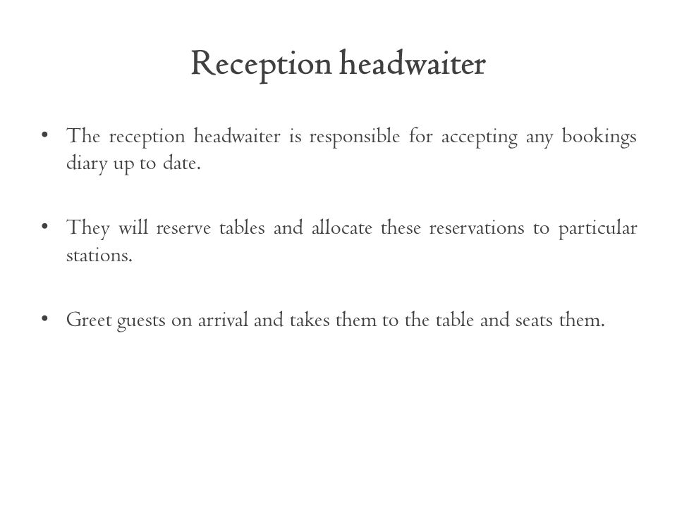 Reception headwaiter The reception headwaiter is responsible for accepting any bookings diary up to date.