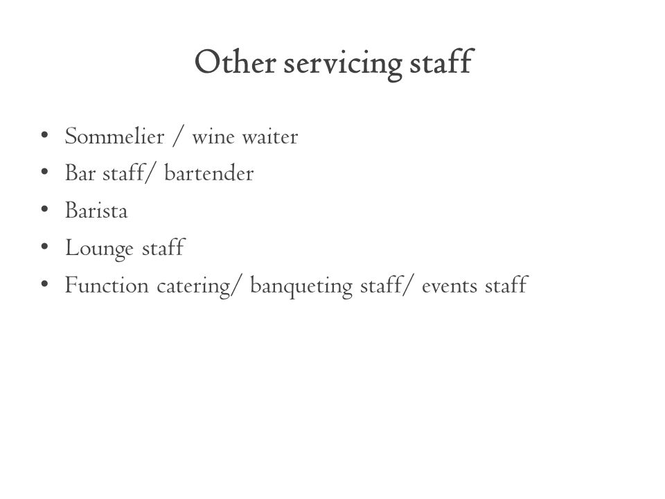 Other servicing staff Sommelier / wine waiter Bar staff/ bartender