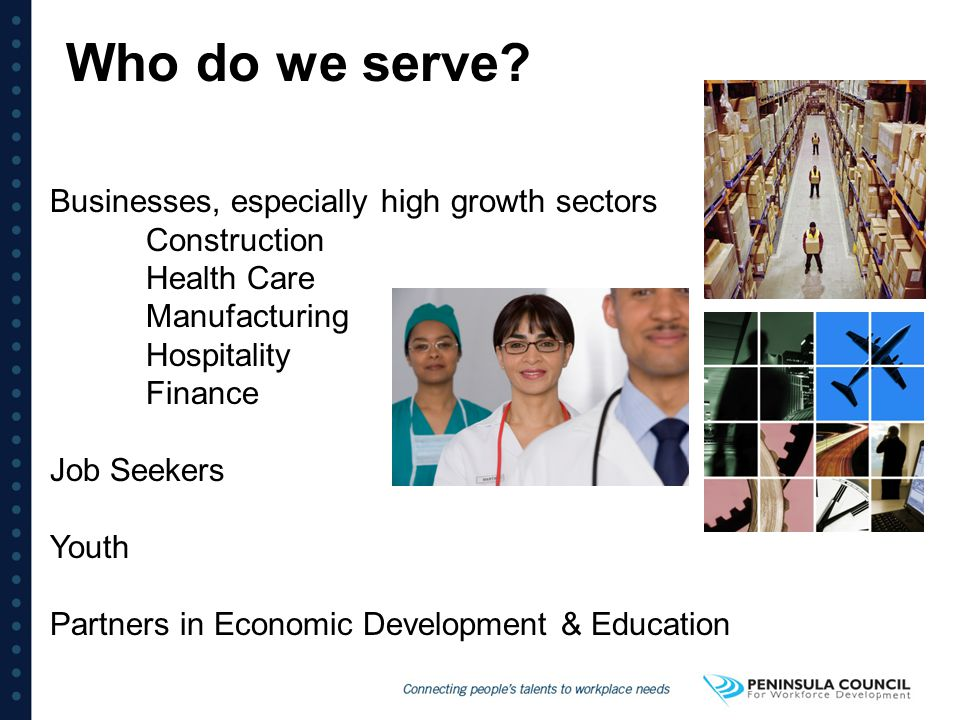 Who do we serve Businesses, especially high growth sectors