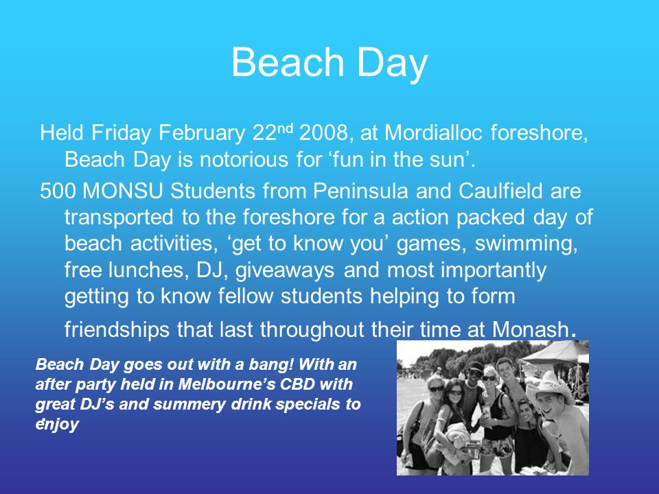 Beach Day Held Friday February 22nd 2008, at Mordialloc foreshore, Beach Day is notorious for 'fun in the sun'.