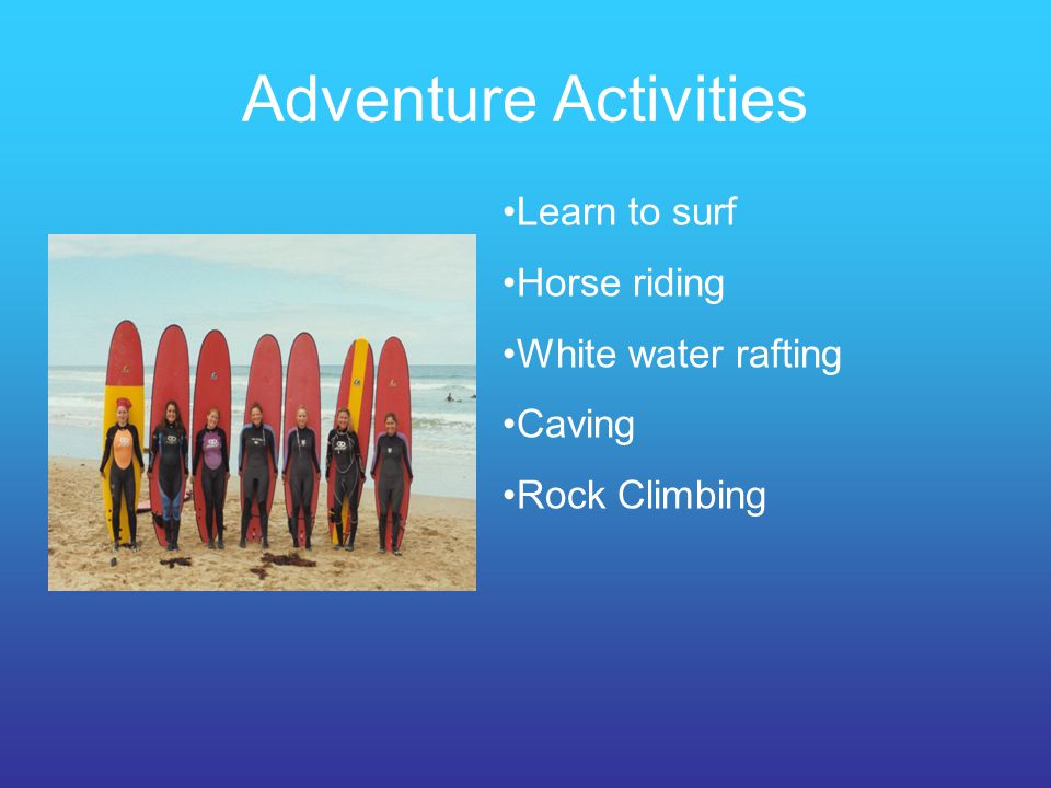Adventure Activities Learn to surf Horse riding White water rafting