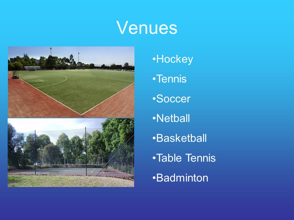 Venues Hockey Tennis Soccer Netball Basketball Table Tennis Badminton