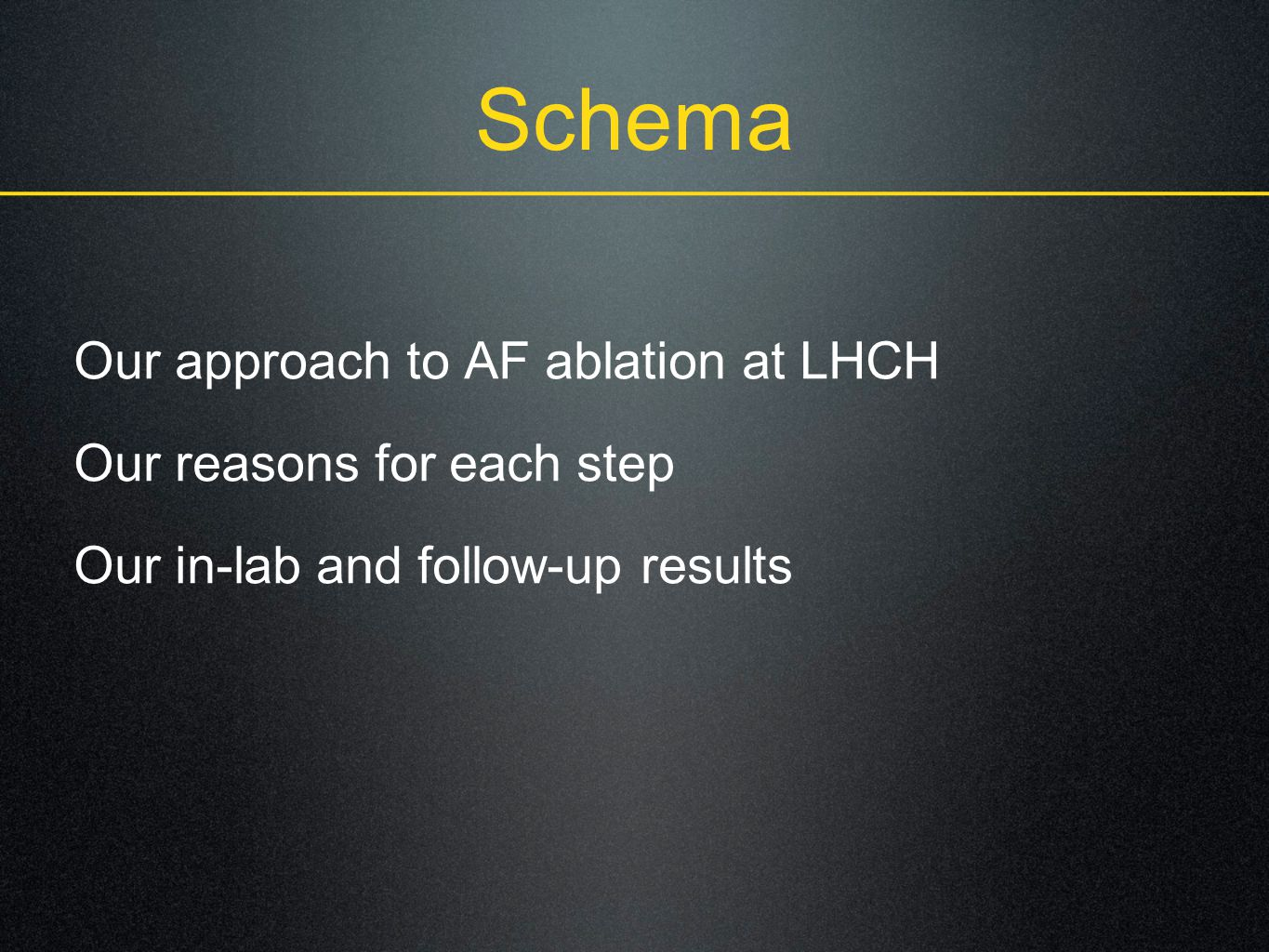 Schema Our approach to AF ablation at LHCH Our reasons for each step