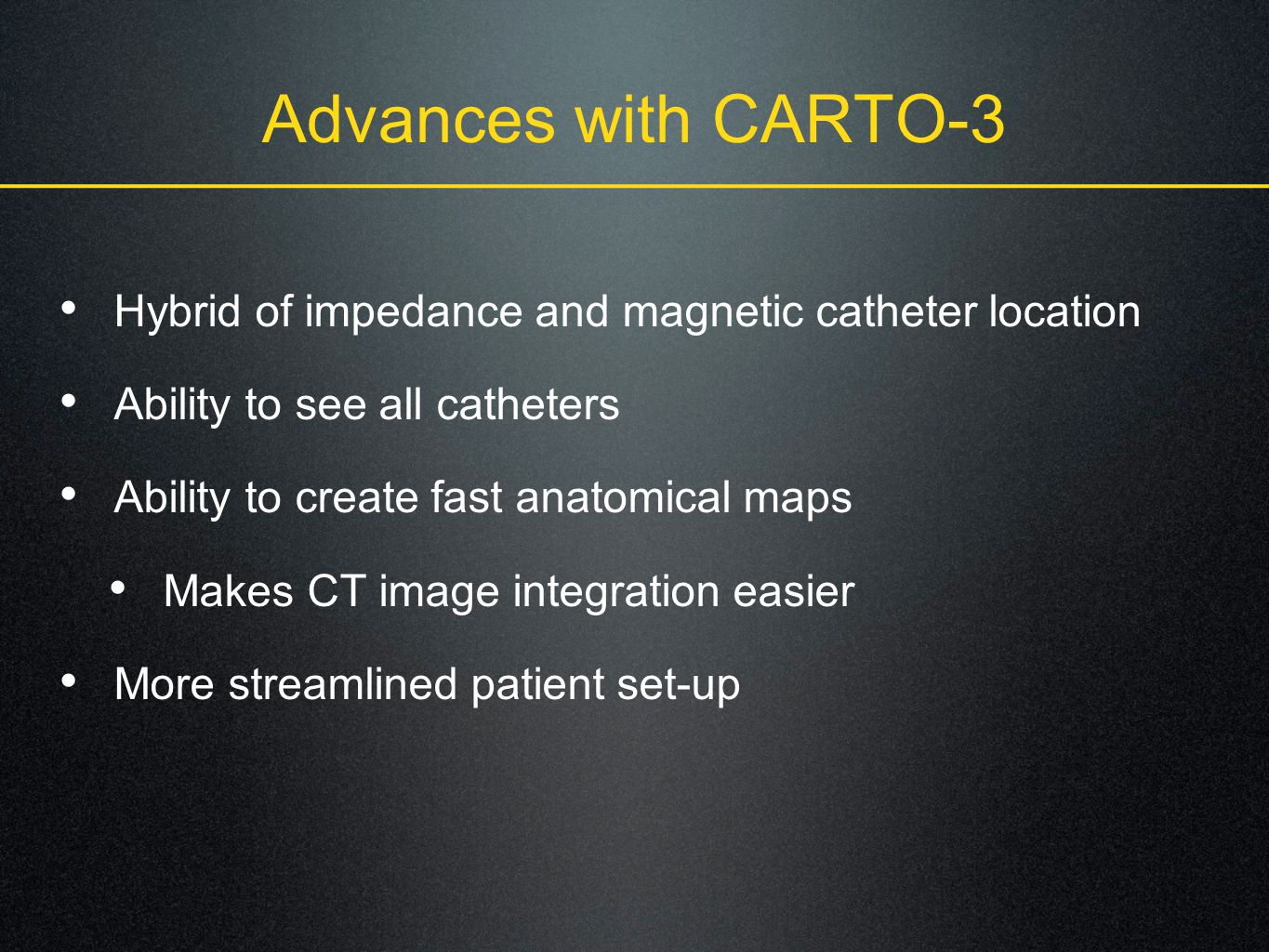 Advances with CARTO-3 Hybrid of impedance and magnetic catheter location. Ability to see all catheters.