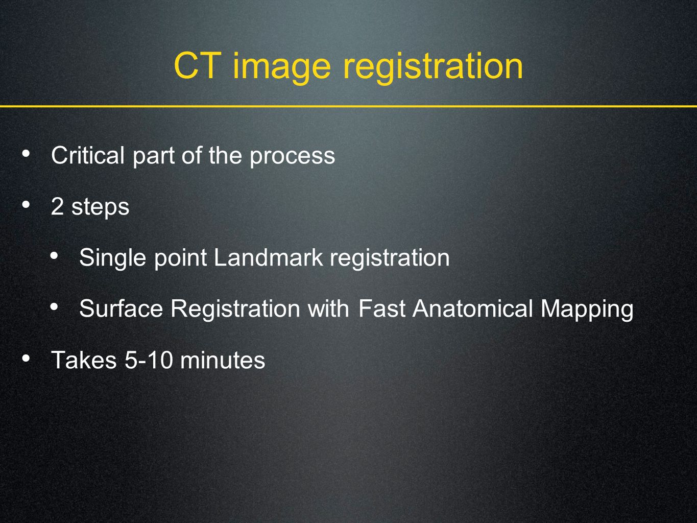 CT image registration Critical part of the process 2 steps
