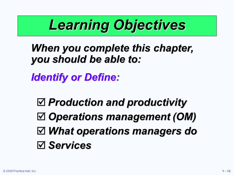 Learning Objectives When you complete this chapter, you should be able to: Identify or Define: Production and productivity.