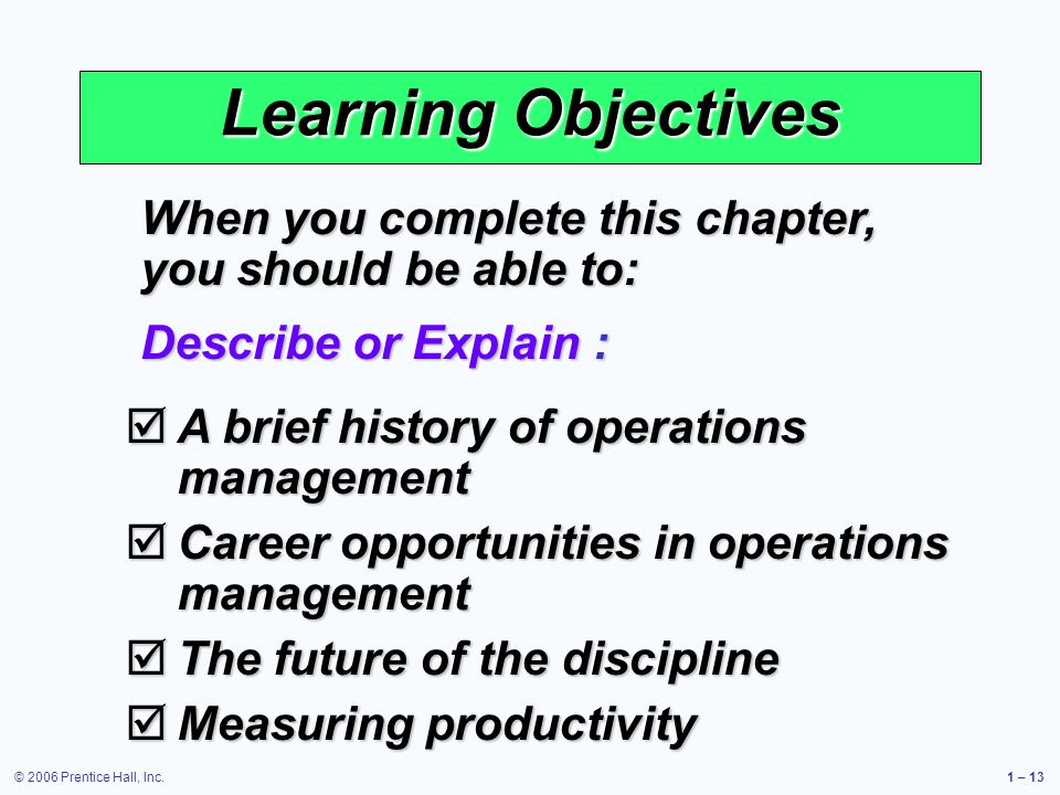Learning Objectives When you complete this chapter, you should be able to: Describe or Explain : A brief history of operations management.