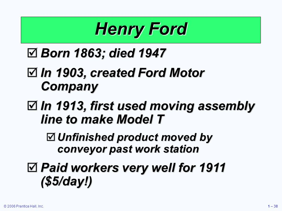 Henry Ford Born 1863; died 1947 In 1903, created Ford Motor Company