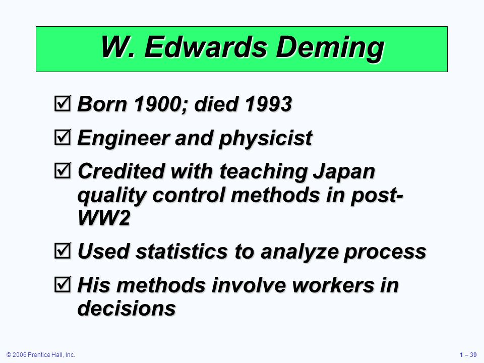 W. Edwards Deming Born 1900; died 1993 Engineer and physicist
