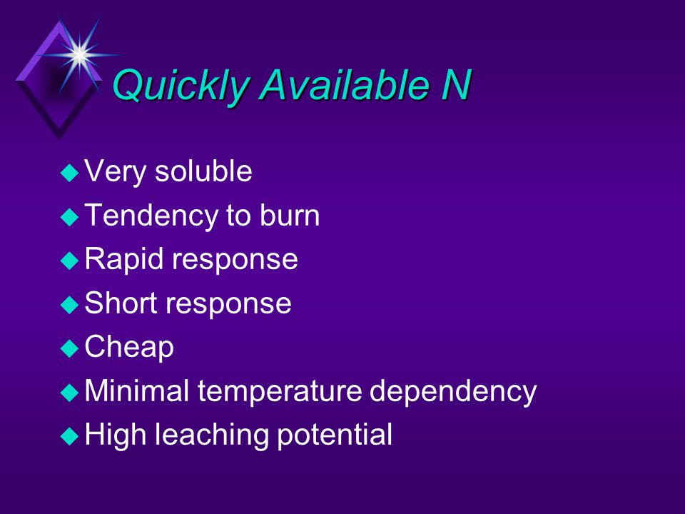 Quickly Available N Very soluble Tendency to burn Rapid response