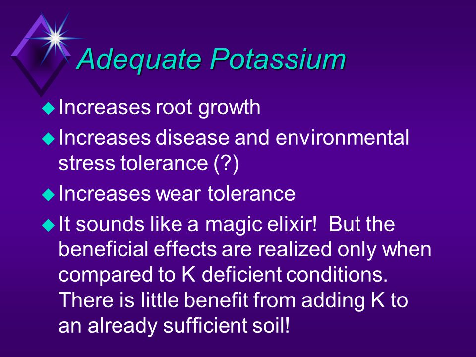 Adequate Potassium Increases root growth
