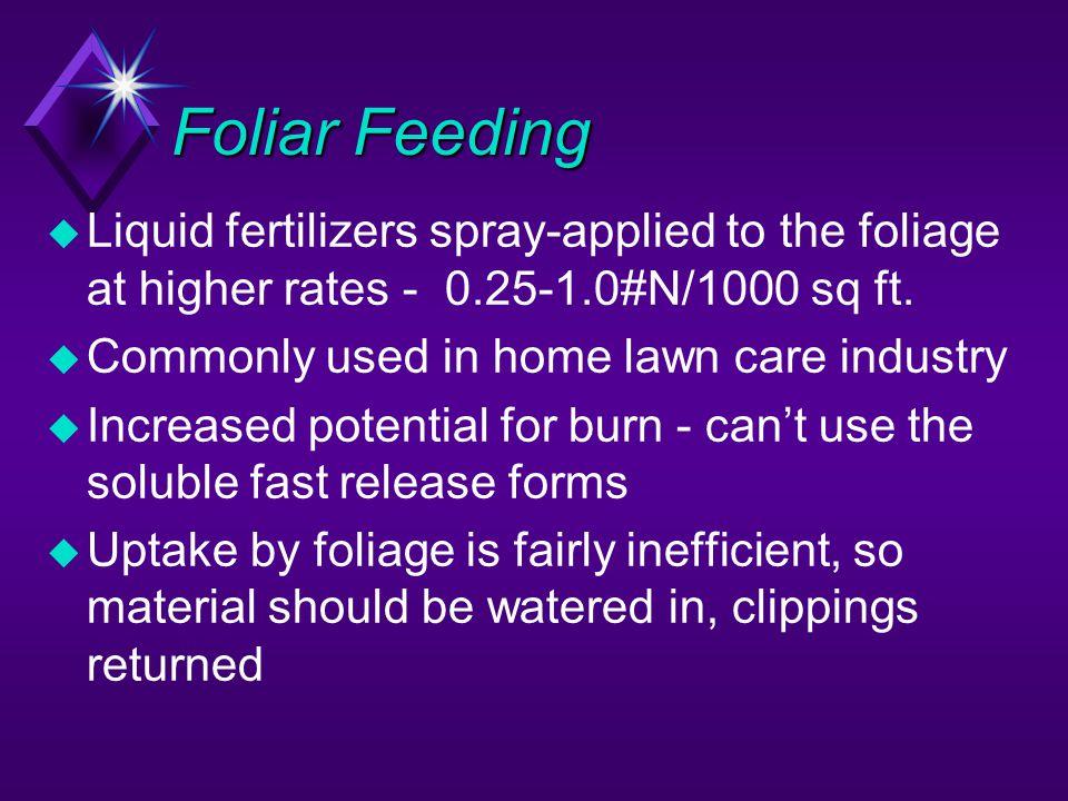 Foliar Feeding Liquid fertilizers spray-applied to the foliage at higher rates - 0.25-1.0#N/1000 sq ft.