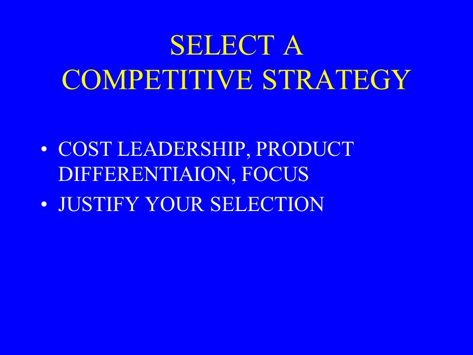 SELECT A COMPETITIVE STRATEGY