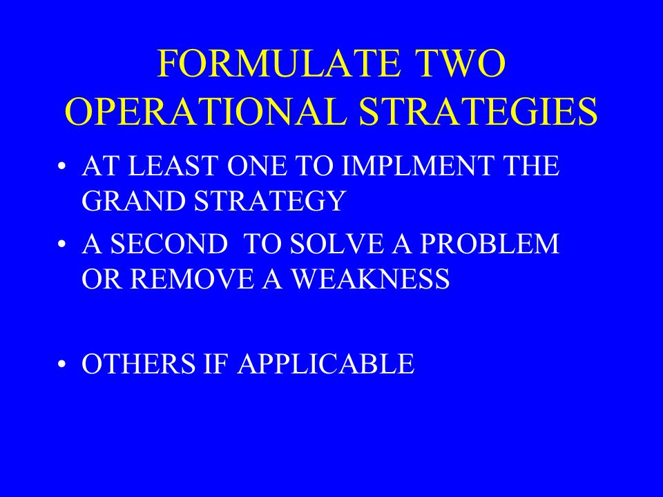 FORMULATE TWO OPERATIONAL STRATEGIES