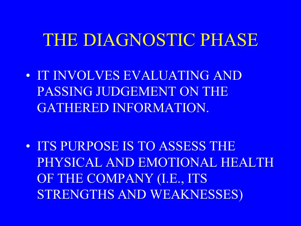 THE DIAGNOSTIC PHASE IT INVOLVES EVALUATING AND PASSING JUDGEMENT ON THE GATHERED INFORMATION.