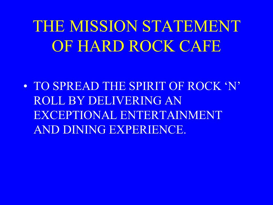 THE MISSION STATEMENT OF HARD ROCK CAFE