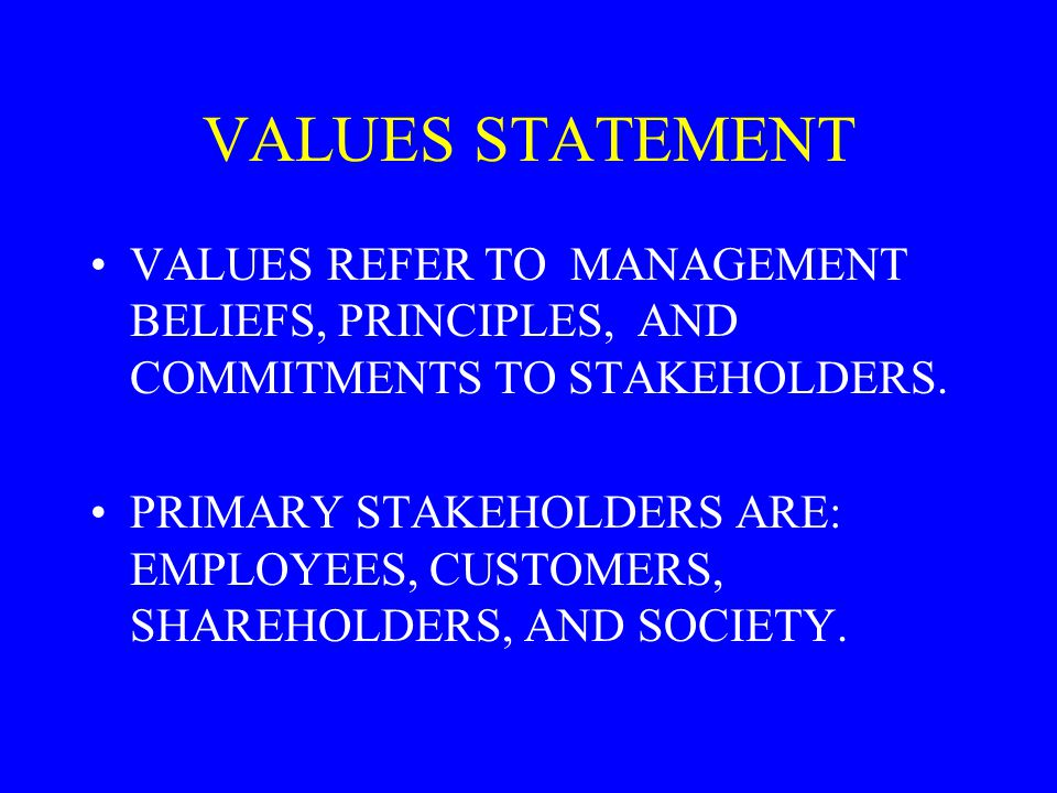 VALUES STATEMENT VALUES REFER TO MANAGEMENT BELIEFS, PRINCIPLES, AND COMMITMENTS TO STAKEHOLDERS.