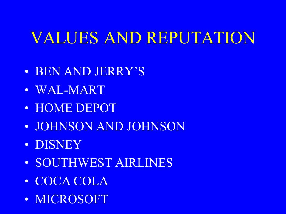VALUES AND REPUTATION BEN AND JERRY'S WAL-MART HOME DEPOT
