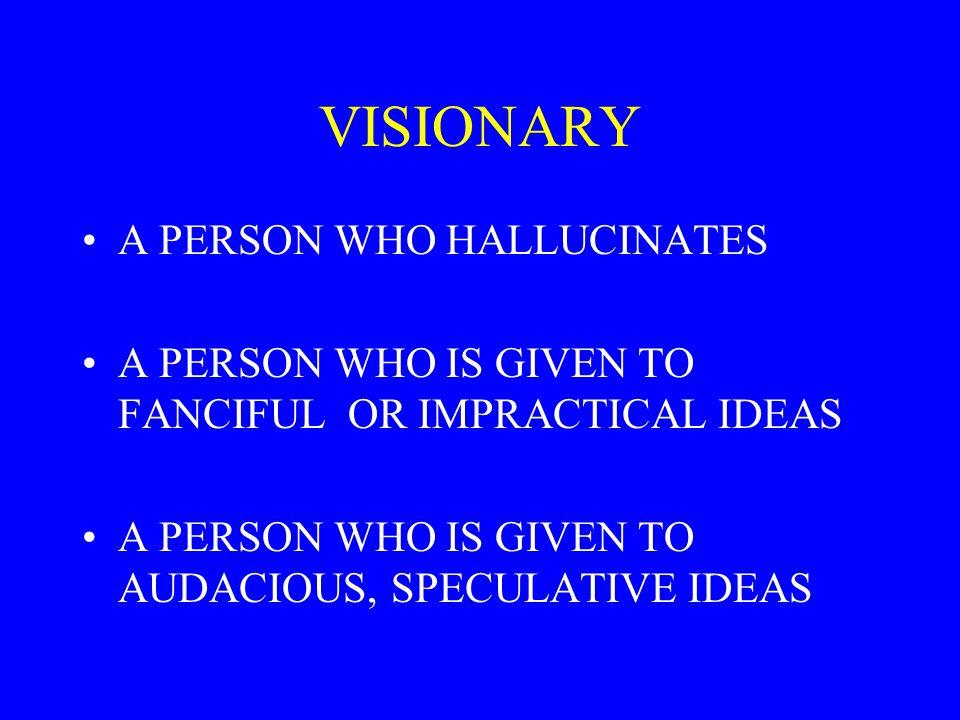 VISIONARY A PERSON WHO HALLUCINATES