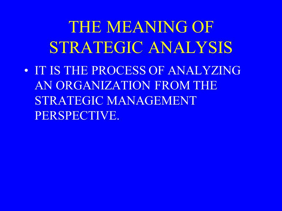 THE MEANING OF STRATEGIC ANALYSIS