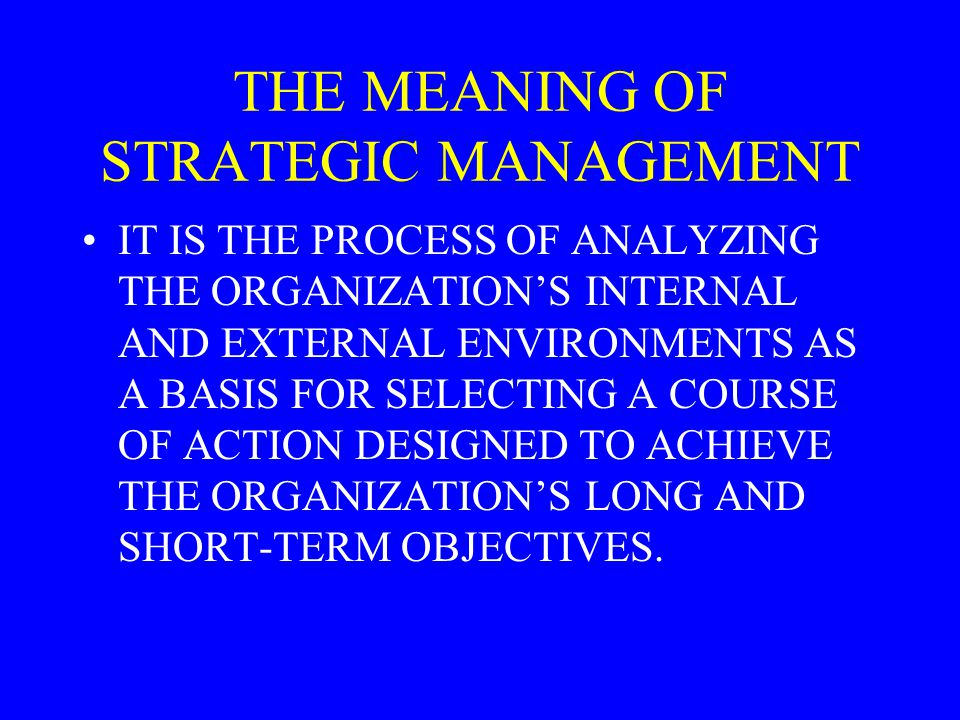 THE MEANING OF STRATEGIC MANAGEMENT