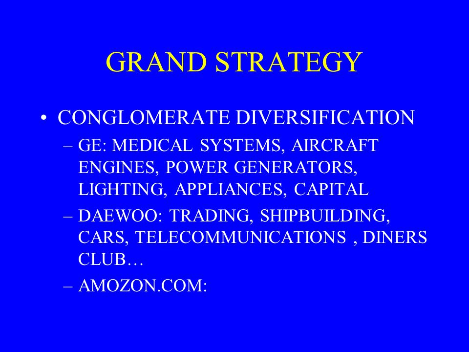 GRAND STRATEGY CONGLOMERATE DIVERSIFICATION