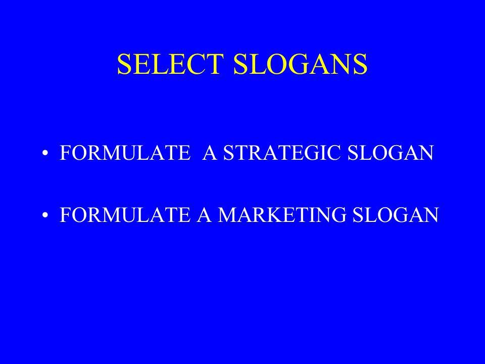 SELECT SLOGANS FORMULATE A STRATEGIC SLOGAN