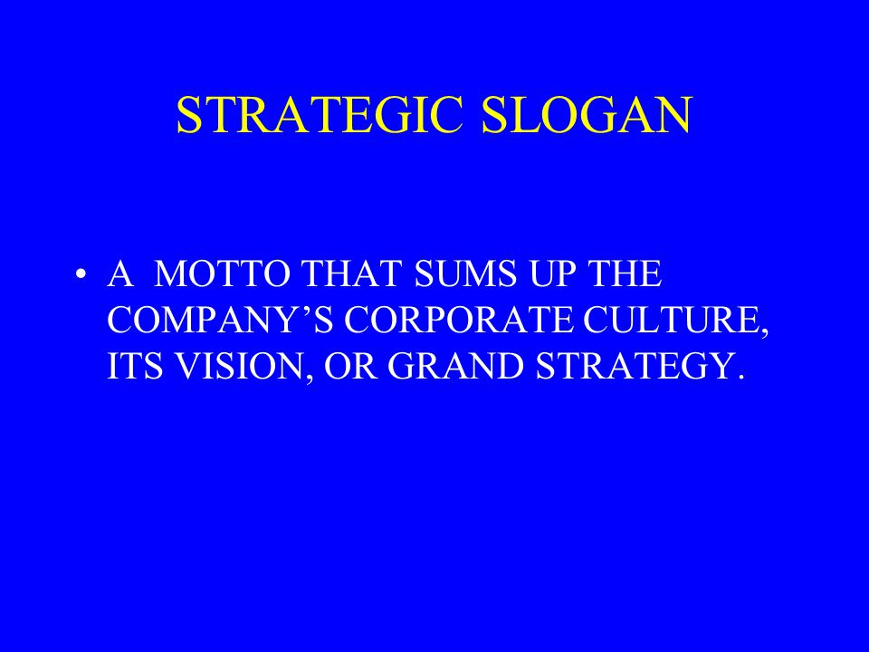 STRATEGIC SLOGAN A MOTTO THAT SUMS UP THE COMPANY'S CORPORATE CULTURE, ITS VISION, OR GRAND STRATEGY.