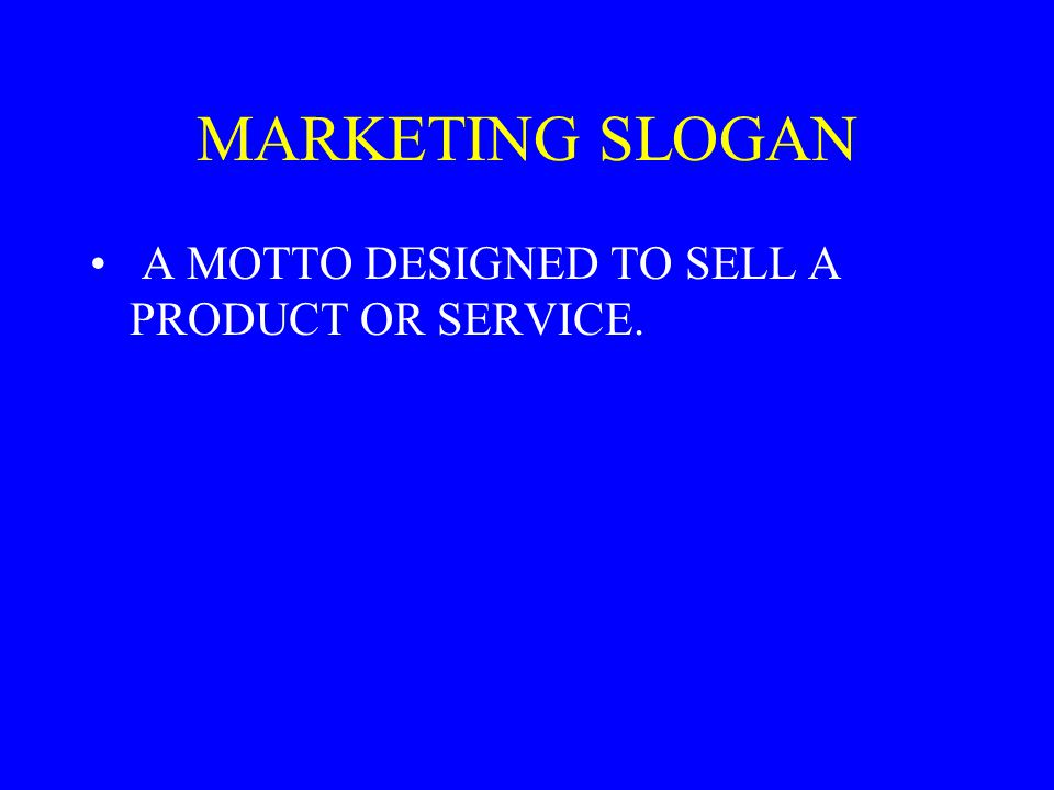 MARKETING SLOGAN A MOTTO DESIGNED TO SELL A PRODUCT OR SERVICE.
