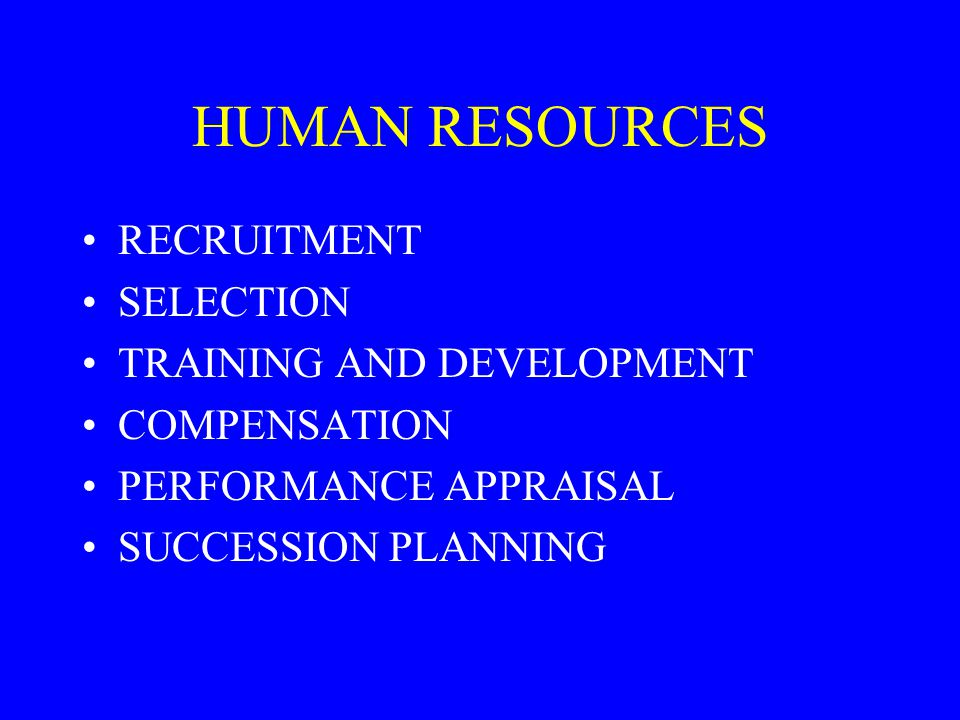 HUMAN RESOURCES RECRUITMENT SELECTION TRAINING AND DEVELOPMENT