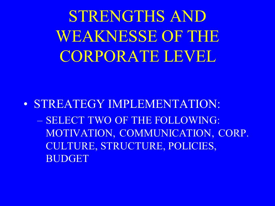 STRENGTHS AND WEAKNESSE OF THE CORPORATE LEVEL