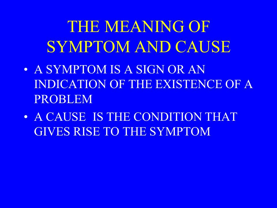 THE MEANING OF SYMPTOM AND CAUSE