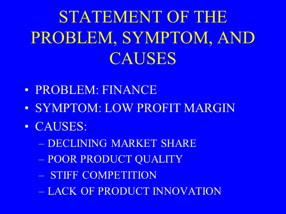 STATEMENT OF THE PROBLEM, SYMPTOM, AND CAUSES