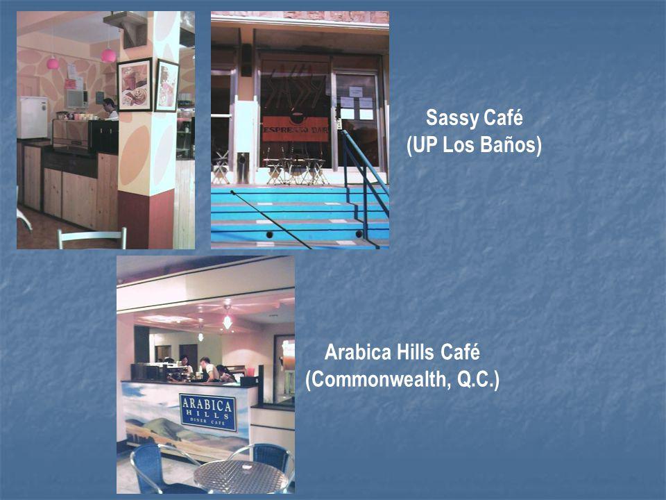 Sassy Café (UP Los Baños) Arabica Hills Café (Commonwealth, Q.C.)