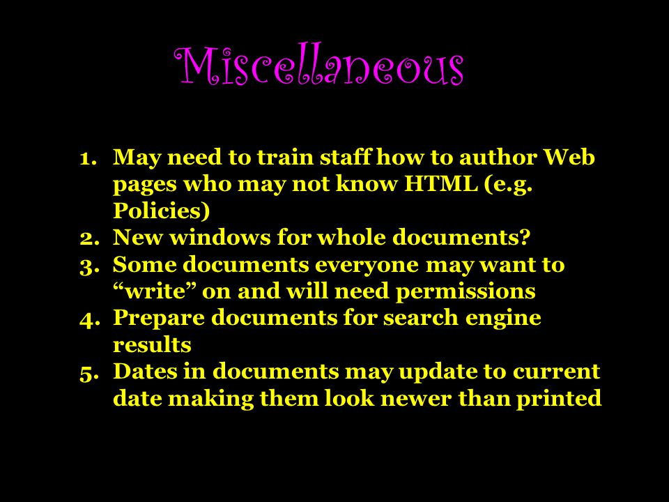 Miscellaneous May need to train staff how to author Web pages who may not know HTML (e.g. Policies)