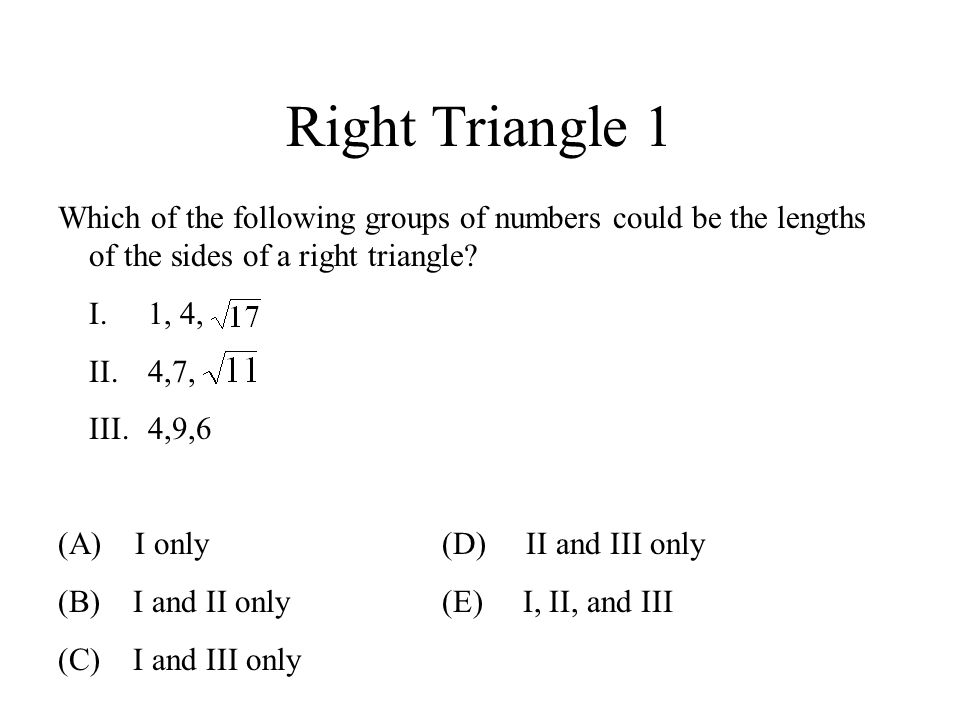 Right Triangle 1 Which of the following groups of numbers could be the lengths of the sides of a right triangle