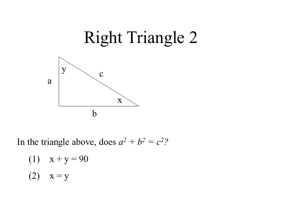 Right Triangle 2 y c a x b In the triangle above, does a2 + b2 = c2