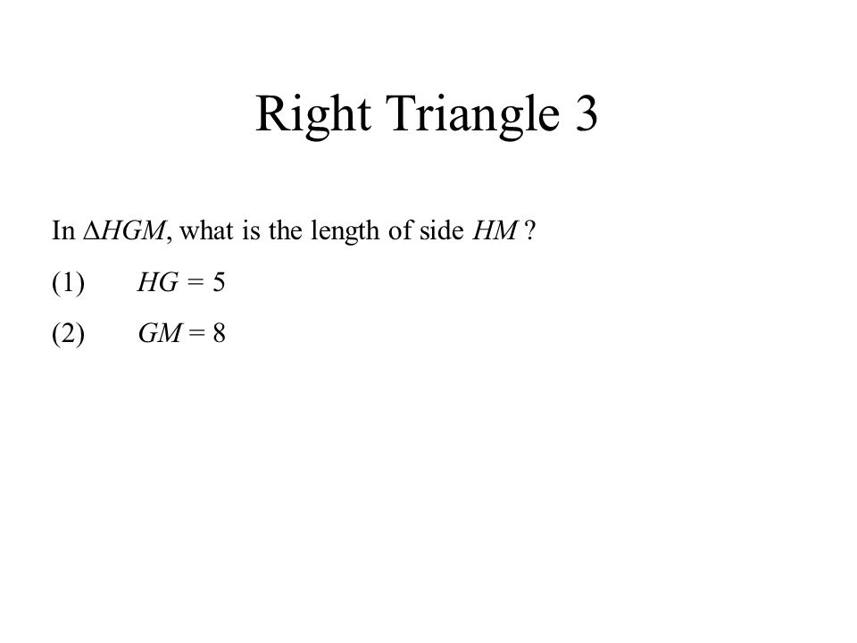 Right Triangle 3 In HGM, what is the length of side HM (1) HG = 5